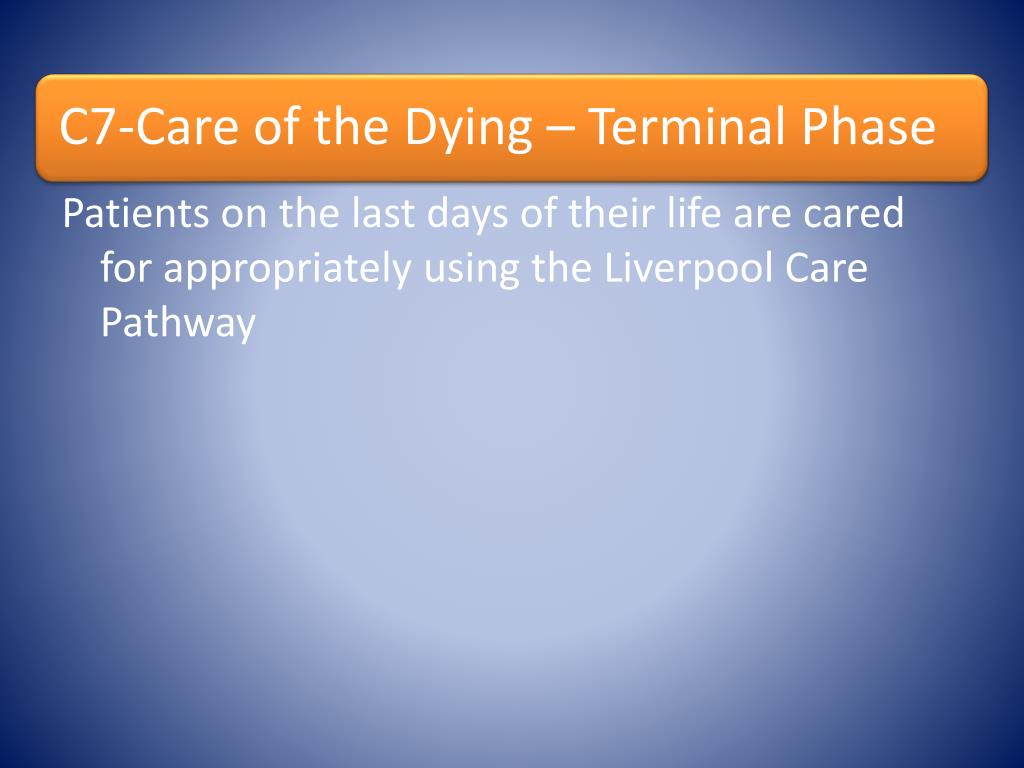 Patients on the last days of their life are cared for appropriately using the Liverpool Care Pathway