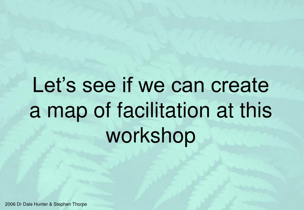 Let's see if we can create a map of facilitation at this workshop