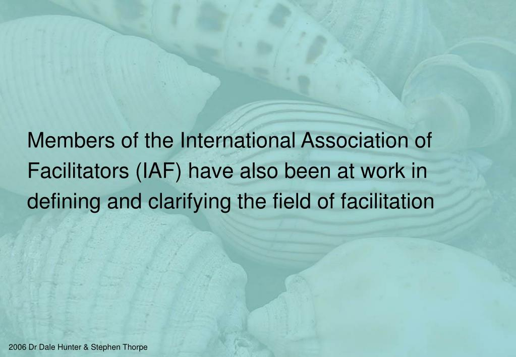 Members of the International Association of Facilitators (IAF) have also been at work in defining and clarifying the field of facilitation