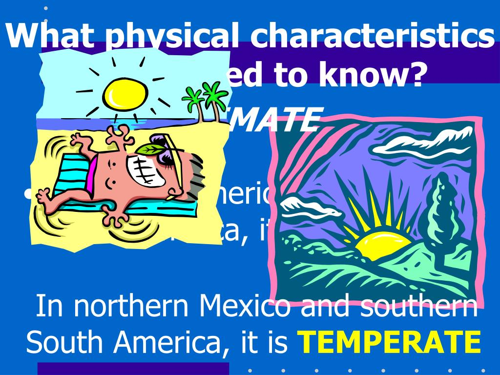What physical characteristics do we need to know?