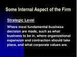 some internal aspect of the firm49