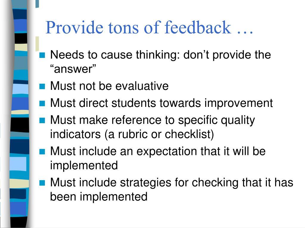 Provide tons of feedback …