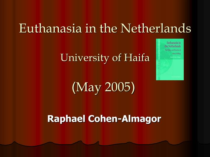Euthanasia in the netherlands university of haifa may 2005