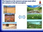 the impacts on the resource groups must reflect the variance in the sa eco regions