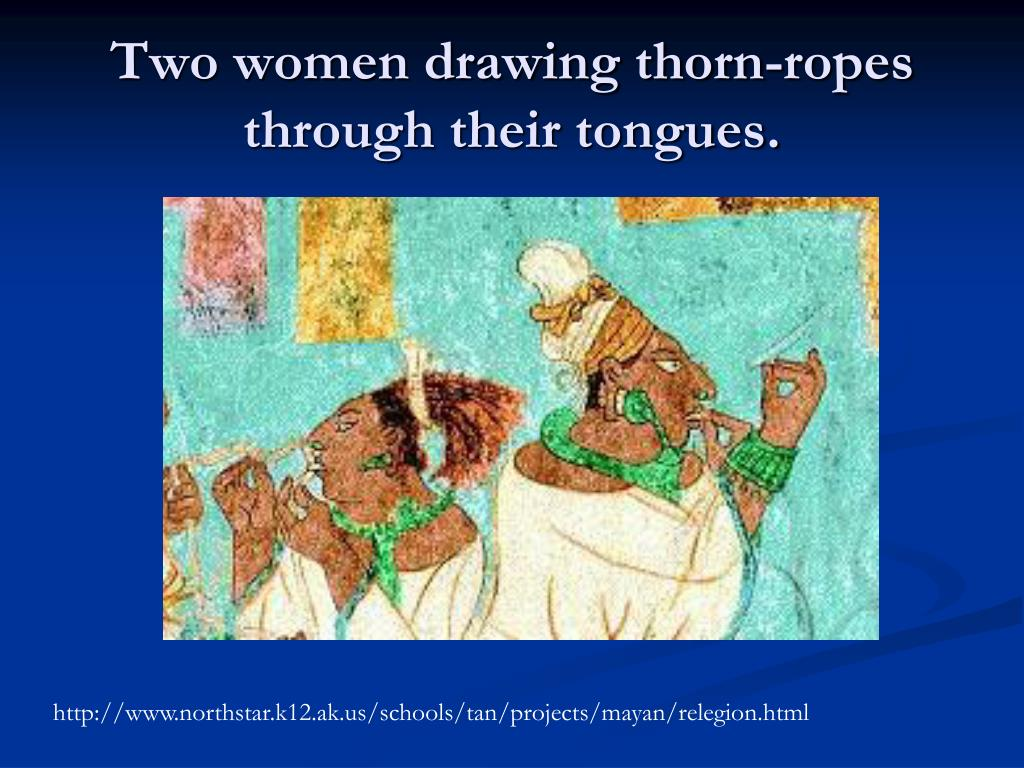 Two women drawing thorn-ropes through their tongues.