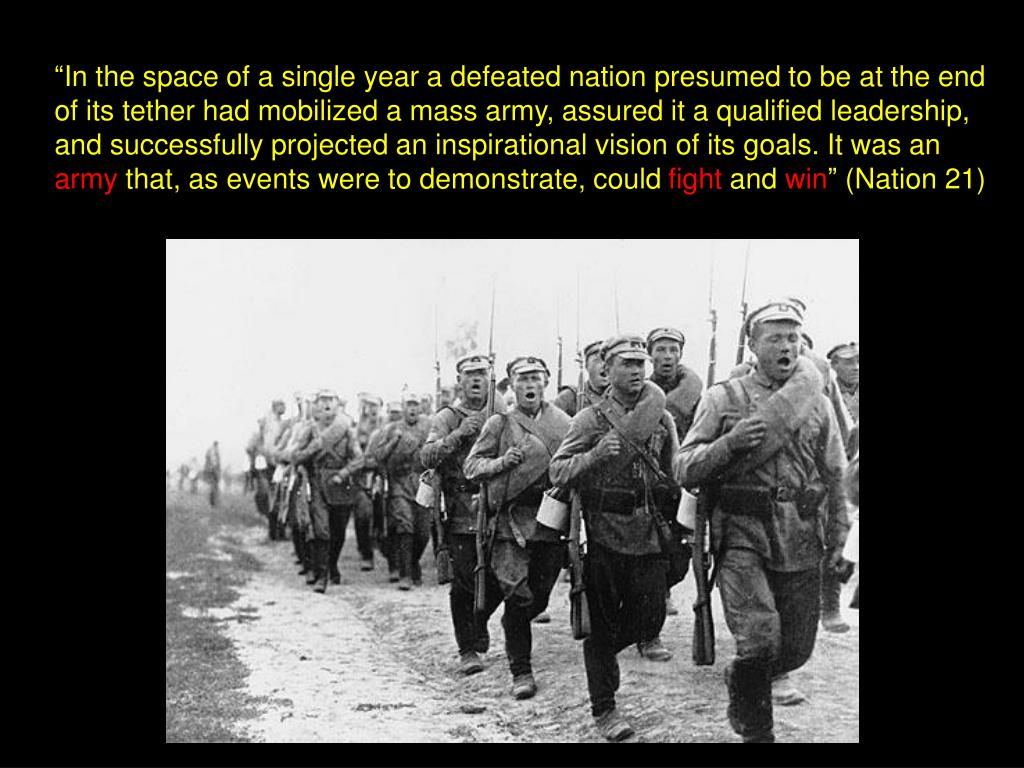 """""""In the space of a single year a defeated nation presumed to be at the end of its tether had mobilized a mass army, assured it a qualified leadership, and successfully projected an inspirational vision of its goals. It was an"""