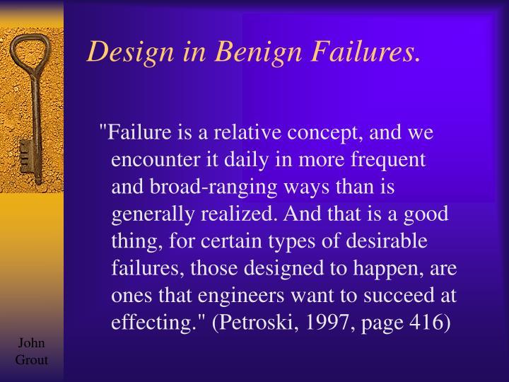 Design in Benign Failures.