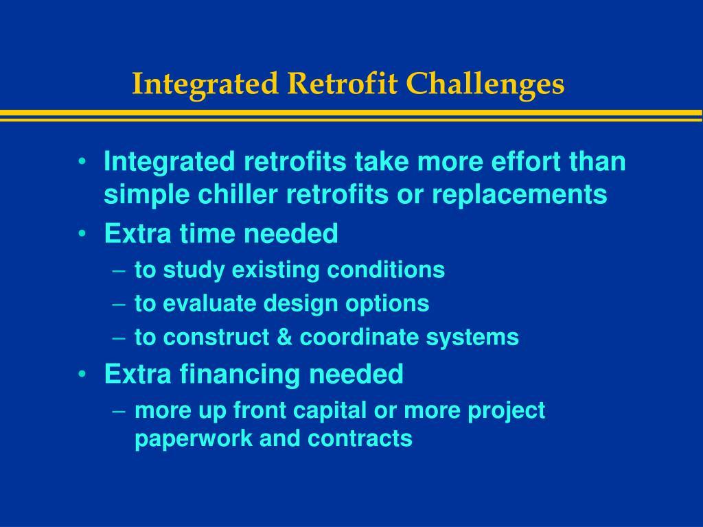 Integrated Retrofit Challenges