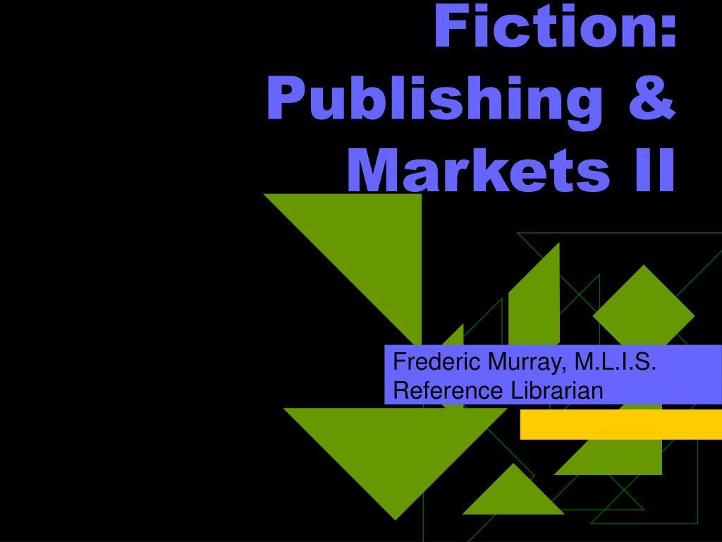 fiction publishing markets ii