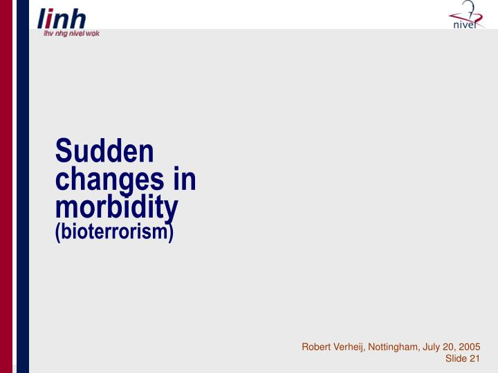 Sudden changes in morbidity