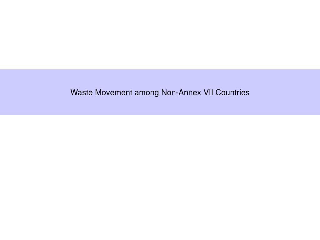 Waste Movement among Non-Annex VII Countries