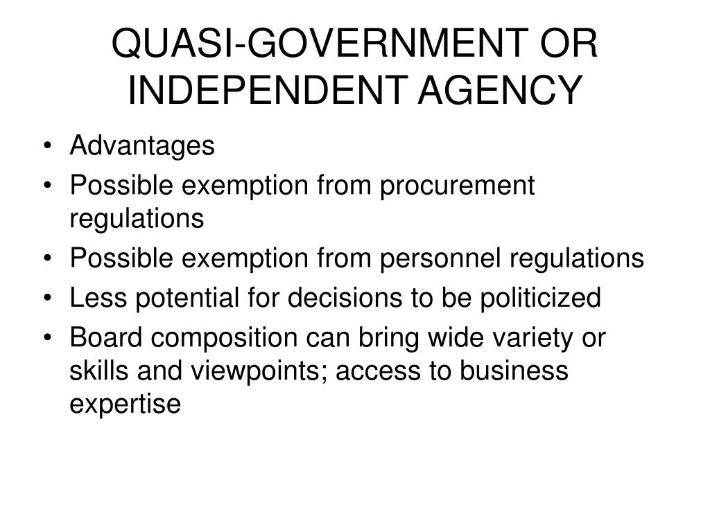 QUASI-GOVERNMENT OR INDEPENDENT AGENCY