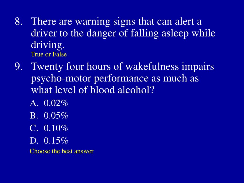 8.	There are warning signs that can alert a driver to the danger of falling asleep while driving.
