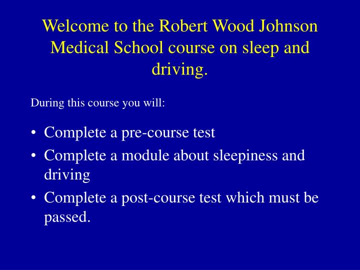 Welcome to the robert wood johnson medical school course on sleep and driving