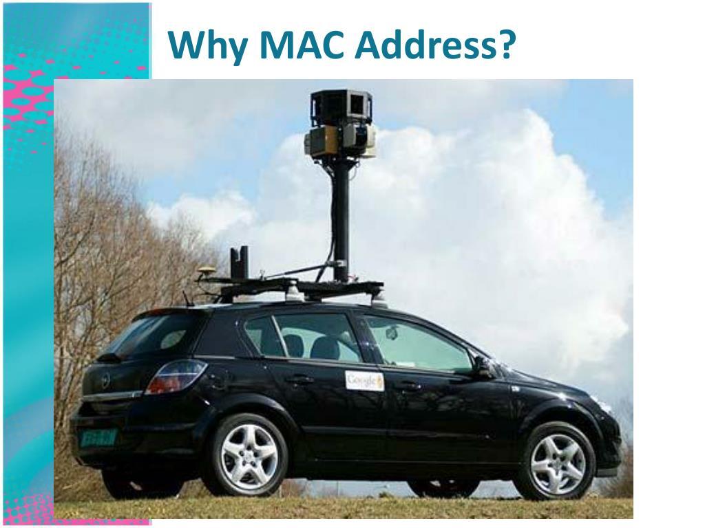 Why MAC Address?