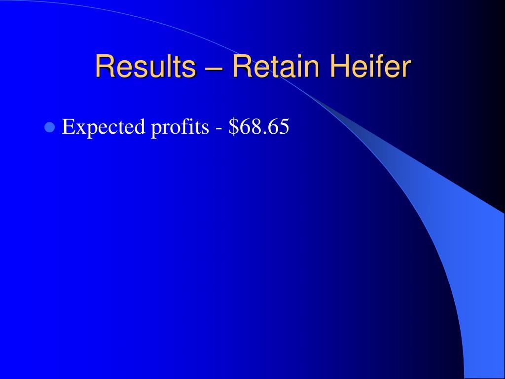 Results – Retain Heifer