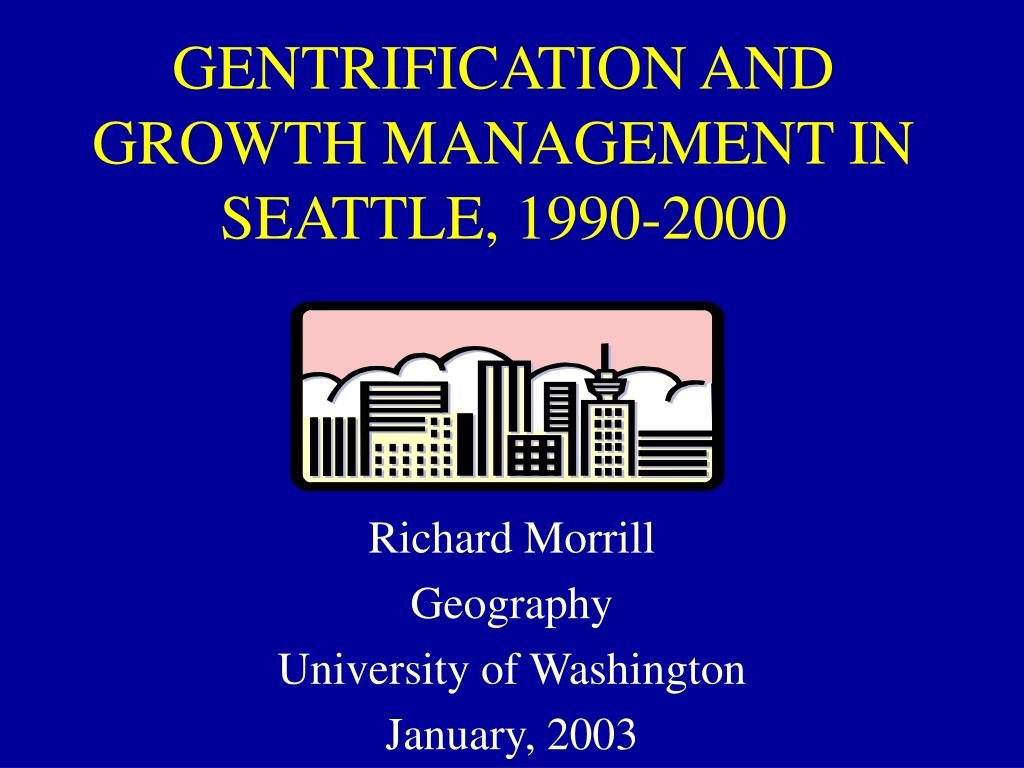 GENTRIFICATION AND GROWTH MANAGEMENT IN SEATTLE, 1990-2000