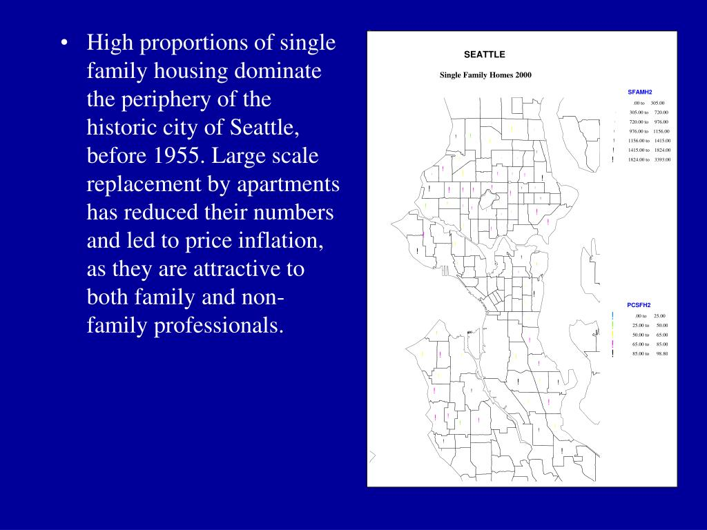 High proportions of single family housing dominate the periphery of the historic city of Seattle, before 1955. Large scale replacement by apartments has reduced their numbers and led to price inflation, as they are attractive to both family and non-family professionals.
