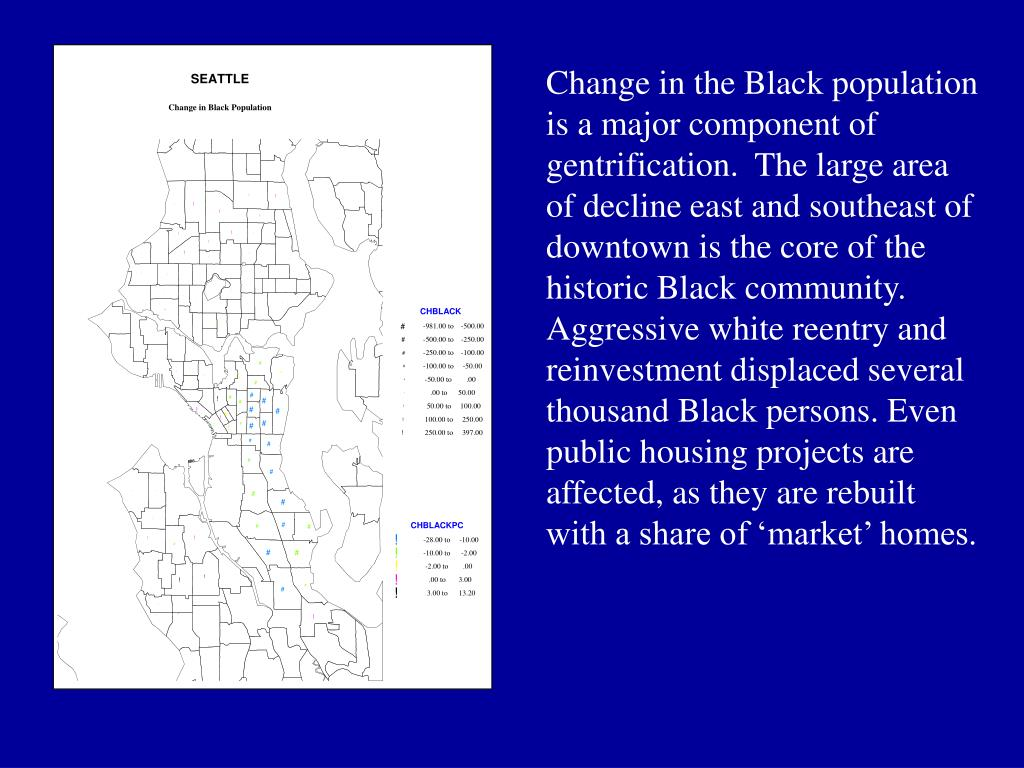Change in the Black population is a major component of gentrification.  The large area of decline east and southeast of downtown is the core of the historic Black community. Aggressive white reentry and reinvestment displaced several thousand Black persons. Even public housing projects are affected, as they are rebuilt with a share of 'market' homes.