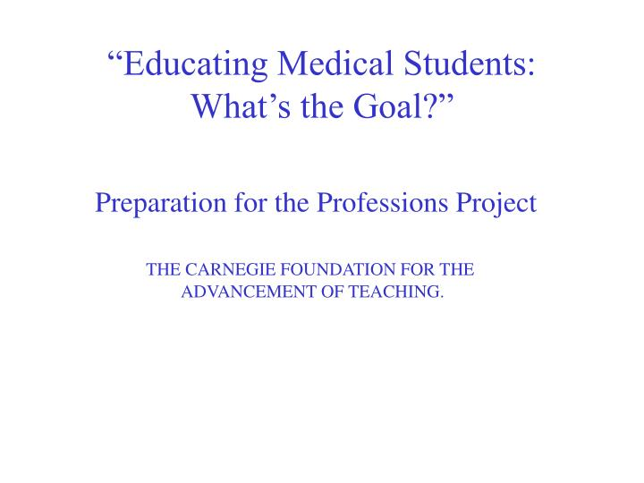 Educating medical students what s the goal2
