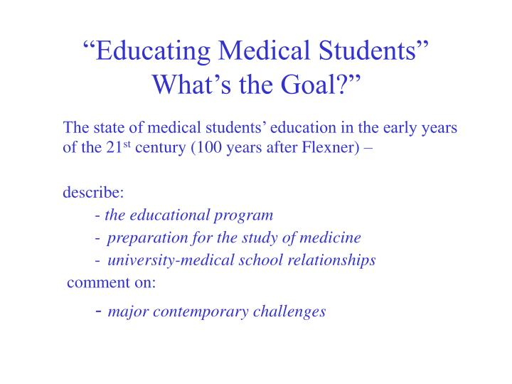 Educating medical students what s the goal3