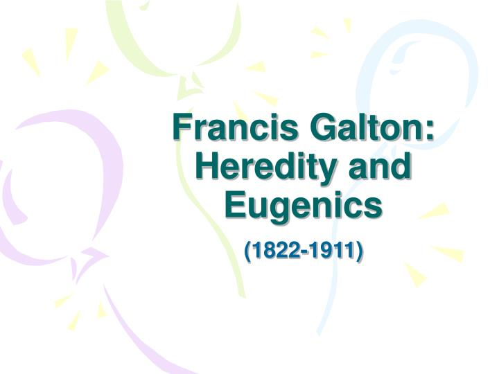 Francis galton heredity and eugenics
