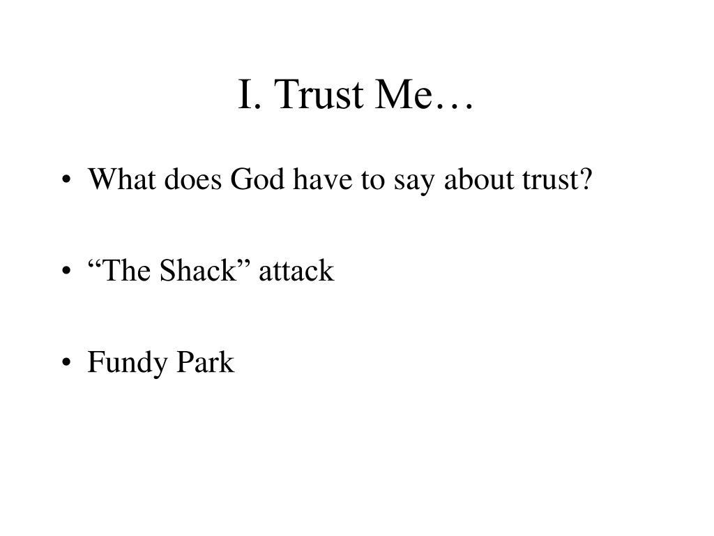 I. Trust Me…