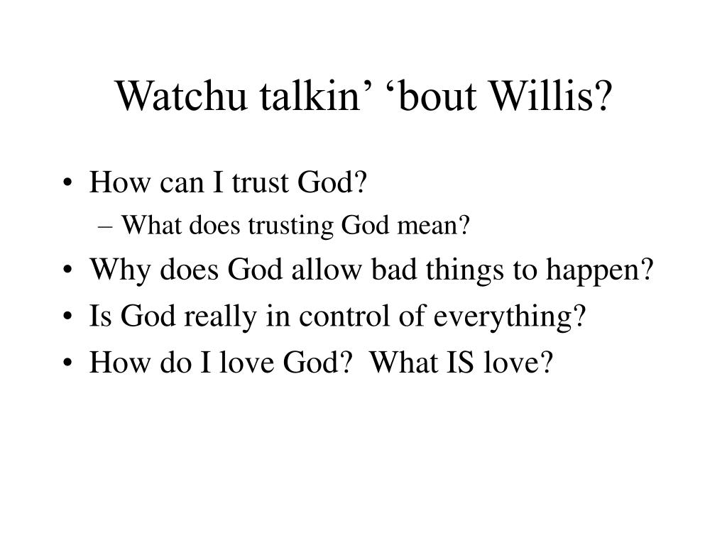 Watchu talkin' 'bout Willis?