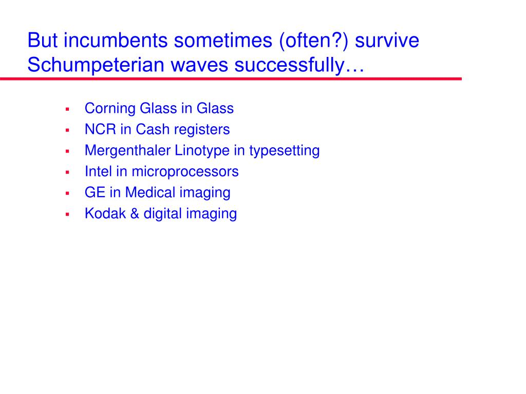 But incumbents sometimes (often?) survive Schumpeterian waves successfully…