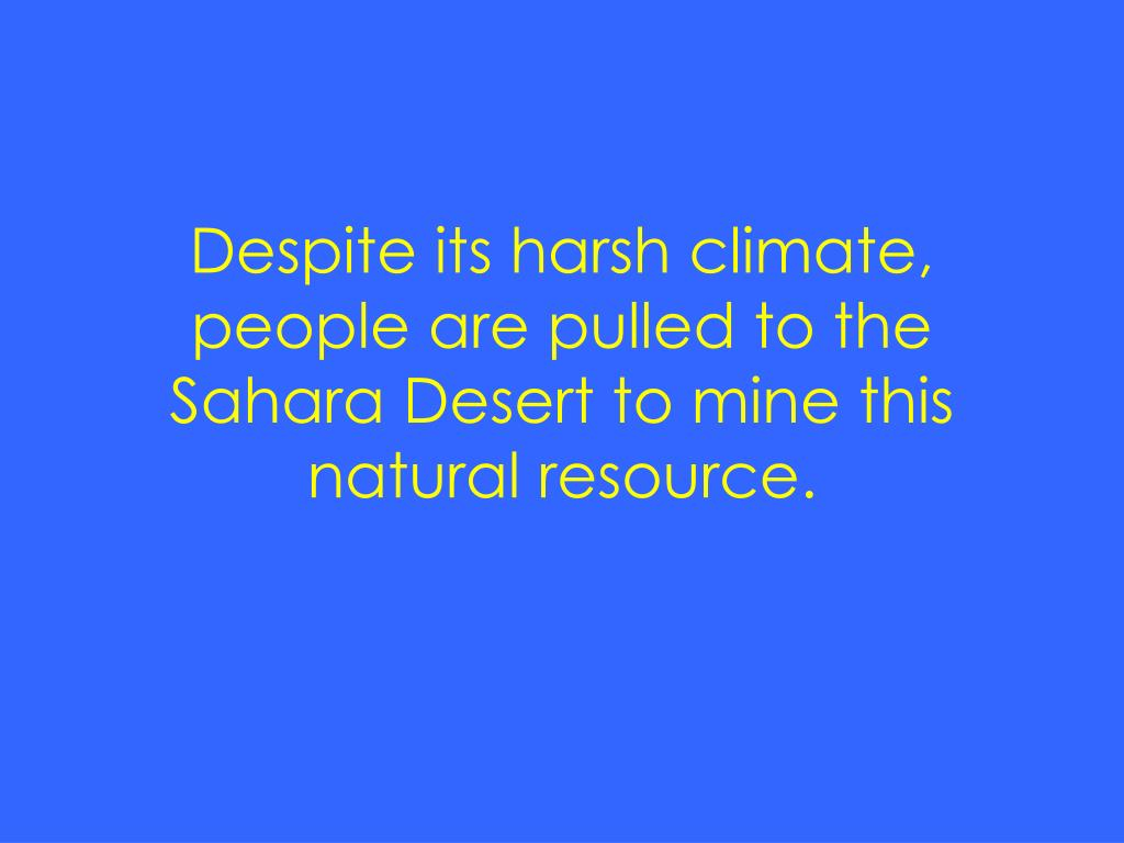Despite its harsh climate, people are pulled to the Sahara Desert to mine this natural resource.