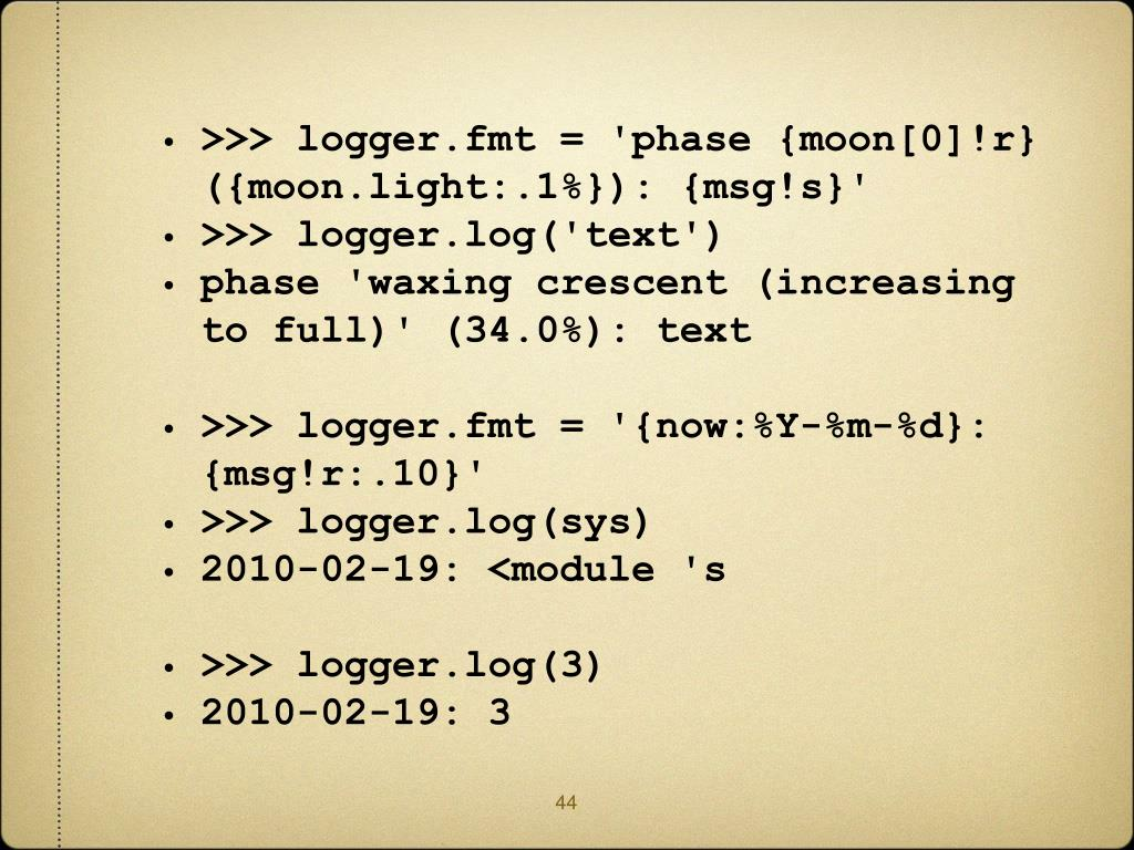 >>> logger.fmt = 'phase {moon[0]!r} ({moon.light:.1%}): {msg!s}'