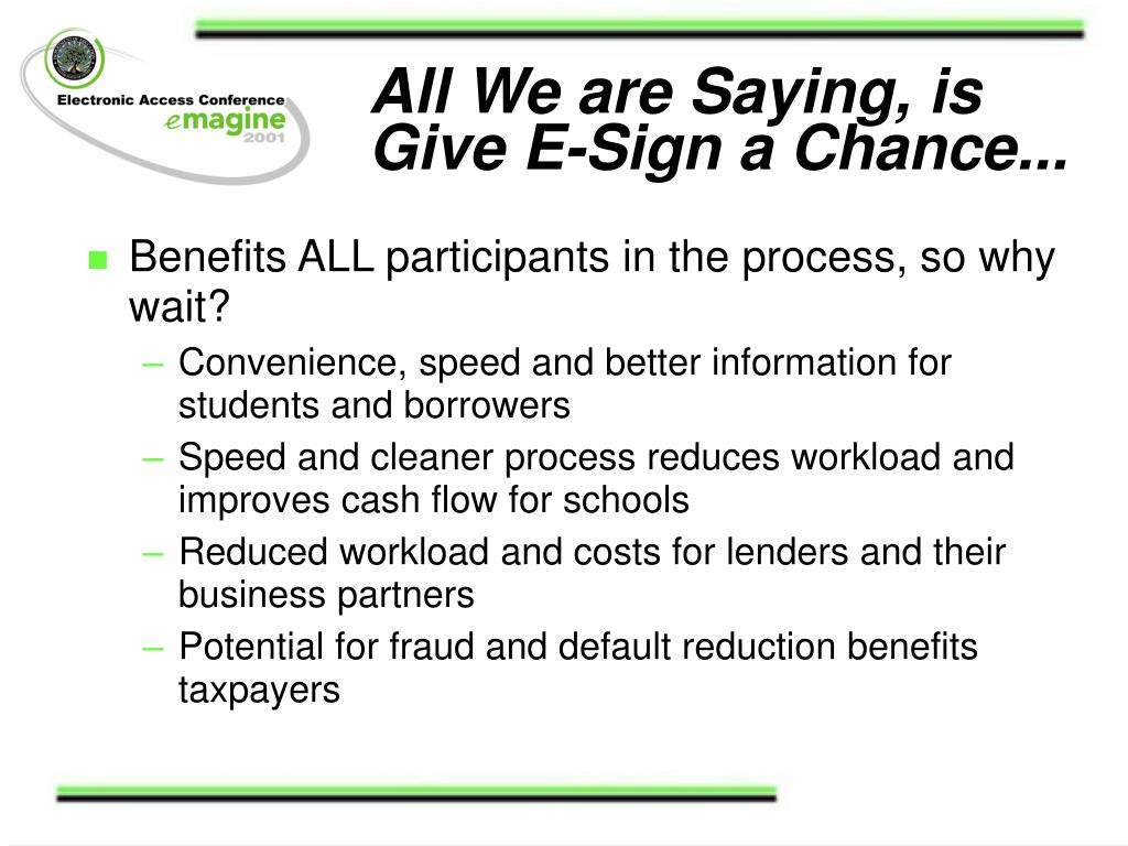 All We are Saying, is Give E-Sign a Chance...