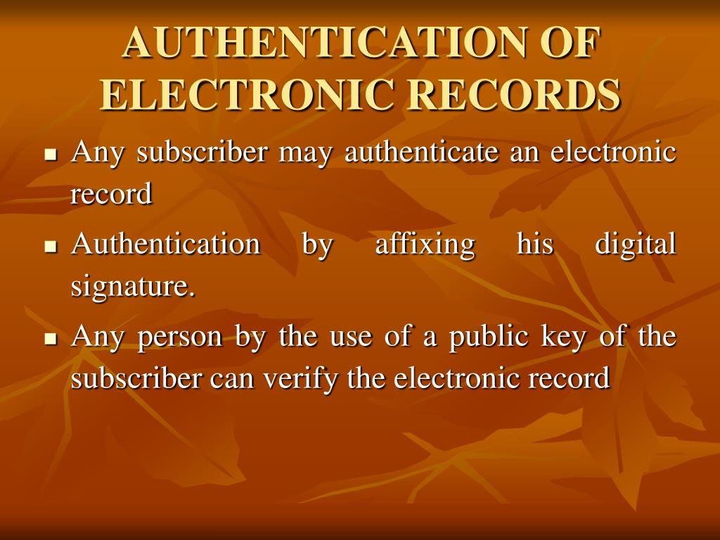 AUTHENTICATION OF ELECTRONIC RECORDS
