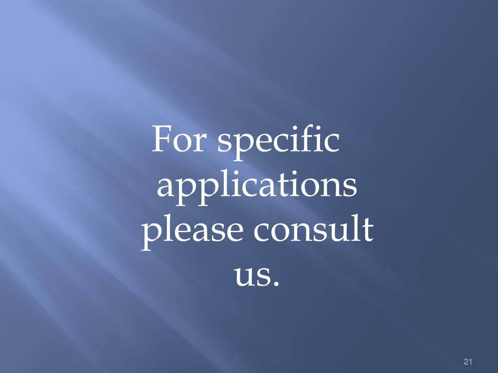 For specific applications please consult us.