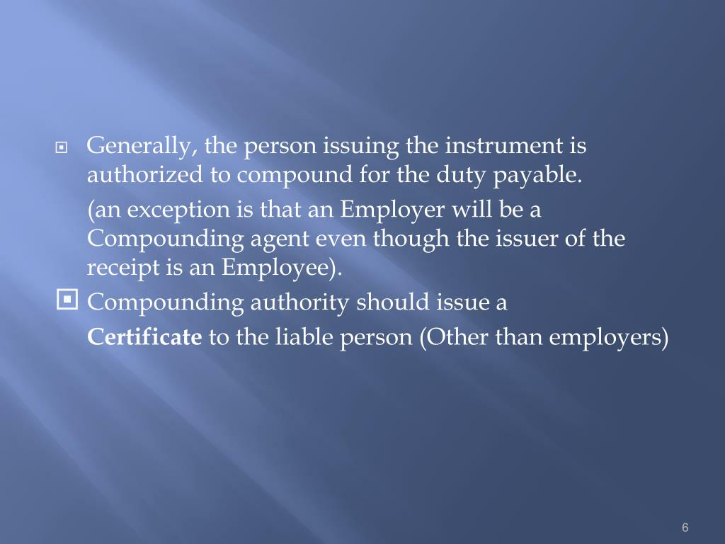 Generally, the person issuing the instrument is authorized to compound for the duty payable.