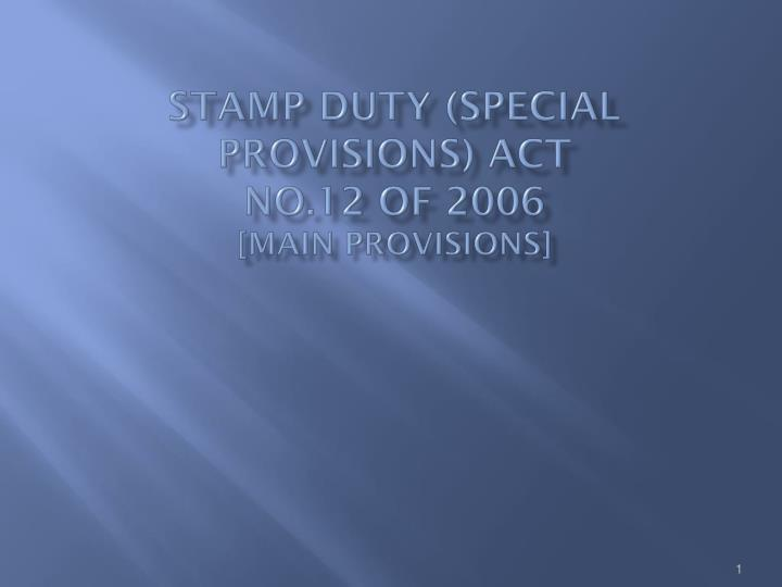Stamp duty special provisions act no 12 of 2006 main provisions l.jpg