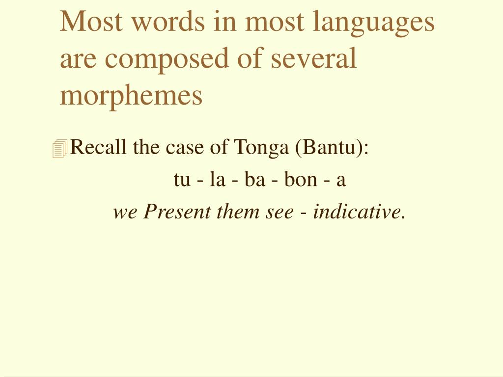 Most words in most languages are composed of several morphemes