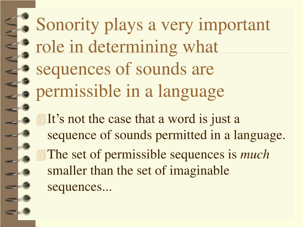 Sonority plays a very important role in determining what sequences of sounds are permissible in a language