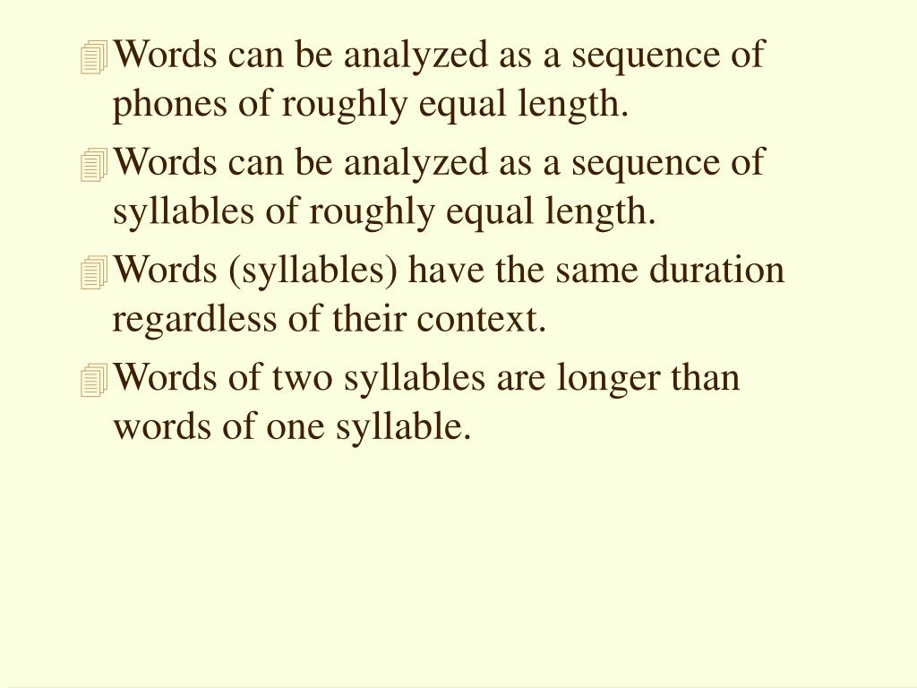 Words can be analyzed as a sequence of phones of roughly equal length.