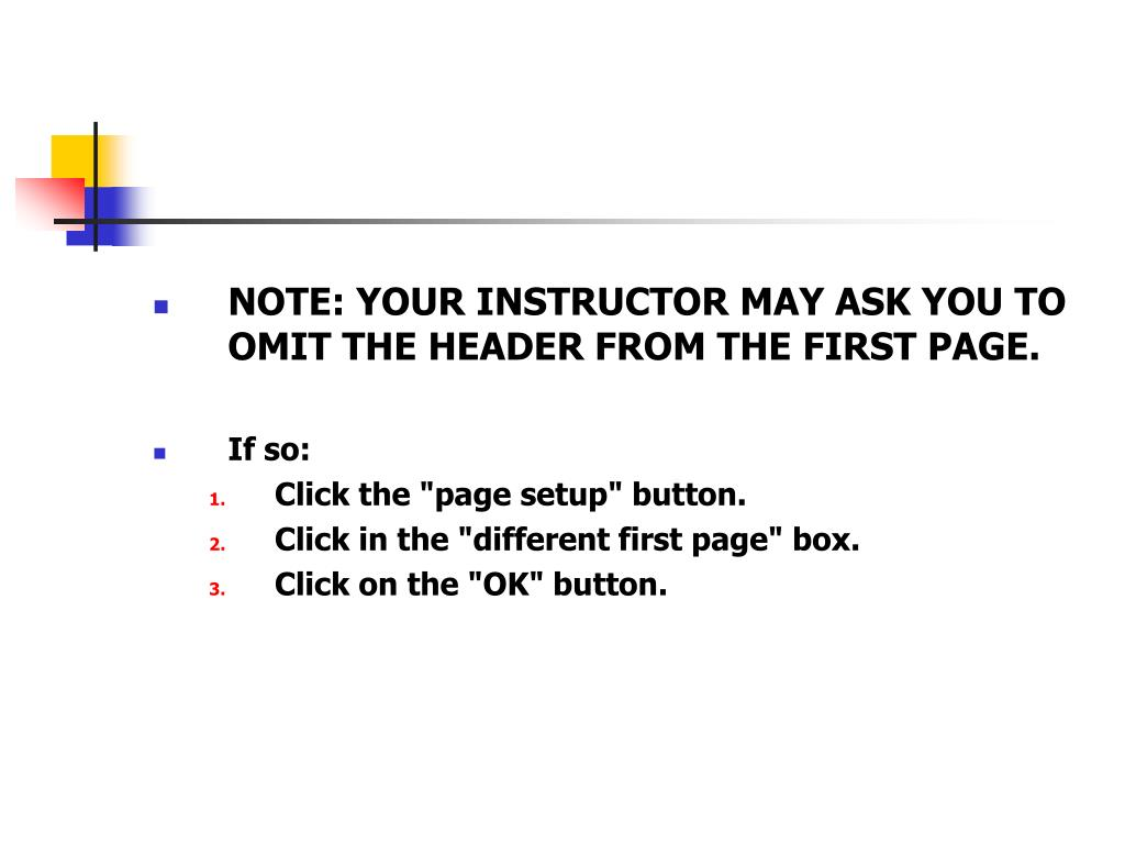 NOTE: YOUR INSTRUCTOR MAY ASK YOU TO OMIT THE HEADER FROM THE FIRST PAGE.