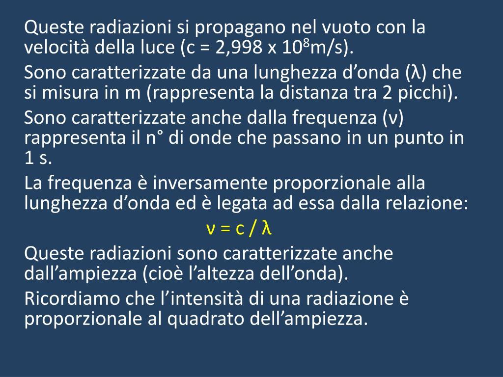 Queste radiazioni si propagano nel vuoto con la velocità della luce (c = 2,998 x 10