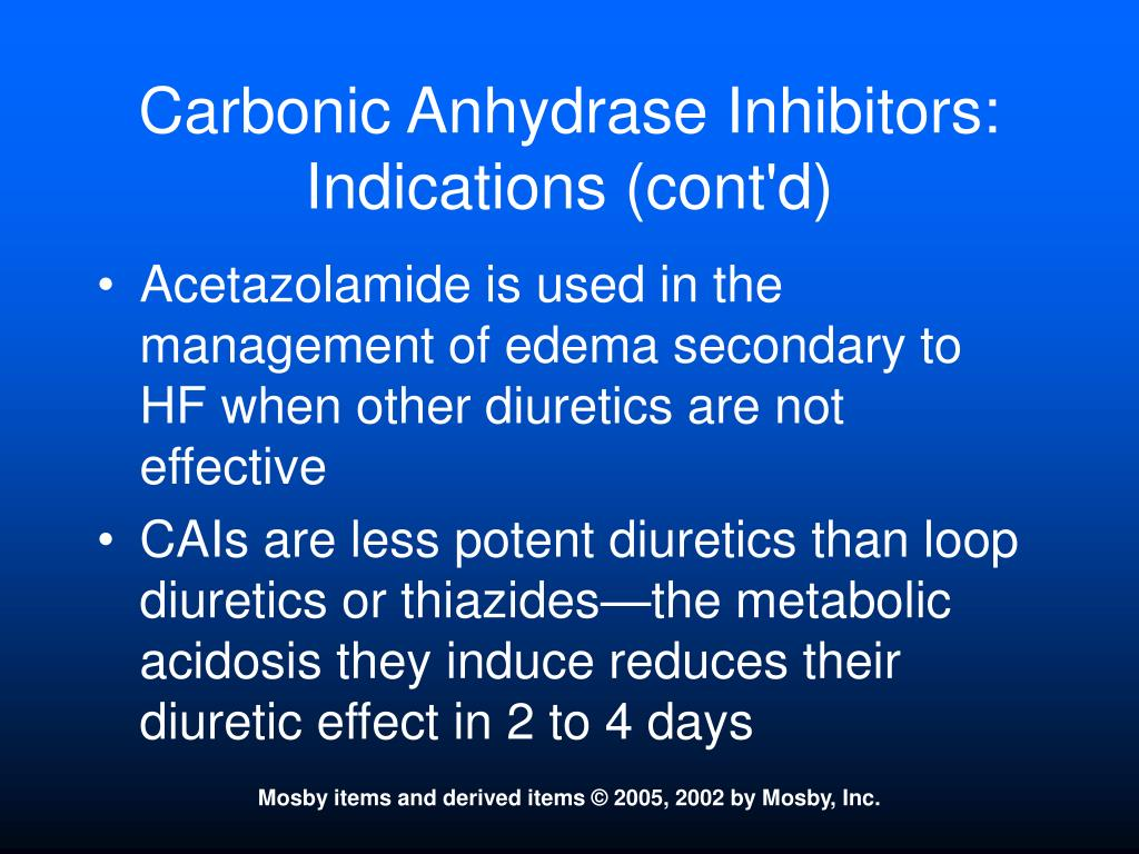 Carbonic Anhydrase Inhibitors:  Indications (cont'd)