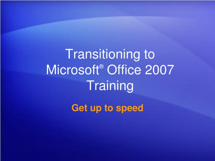 Transitioning to microsoft office 2007 training
