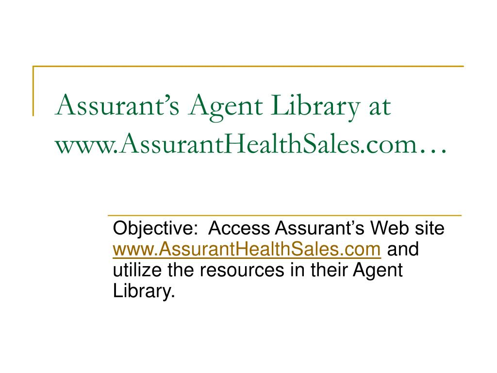 assurant s agent library at www assuranthealthsales com