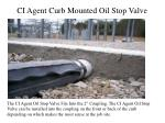 ci agent curb mounted oil stop valve
