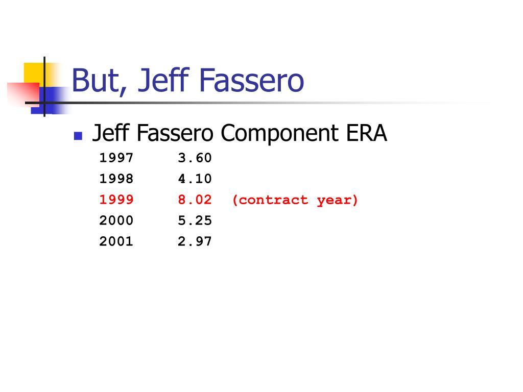 But, Jeff Fassero