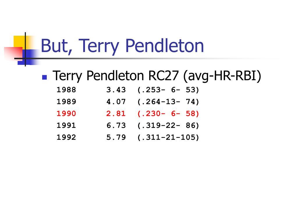 But, Terry Pendleton