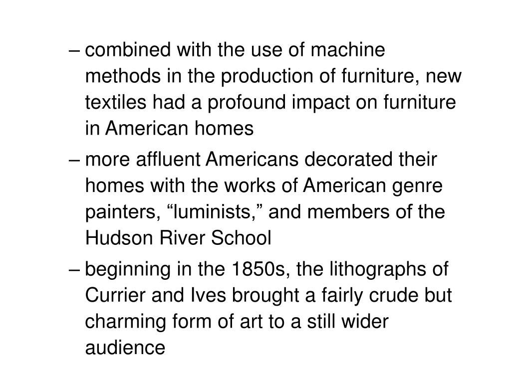 combined with the use of machine methods in the production of furniture, new textiles had a profound impact on furniture in American homes