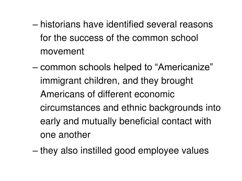 historians have identified several reasons for the success of the common school movement