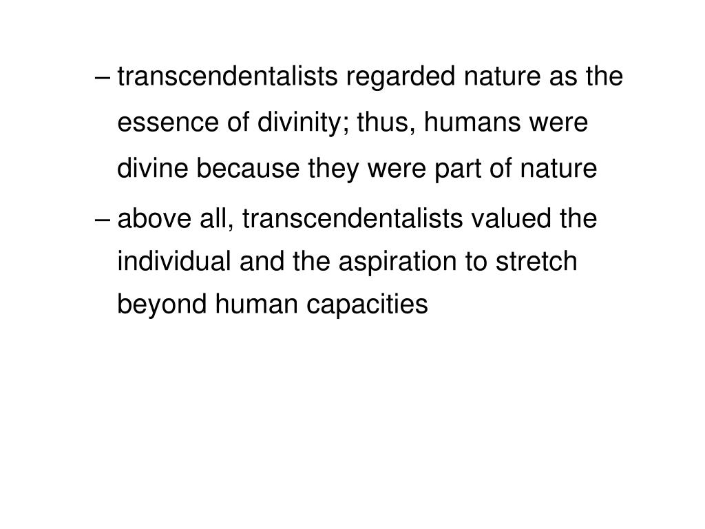 transcendentalists regarded nature as the essence of divinity; thus, humans were divine because they were part of nature